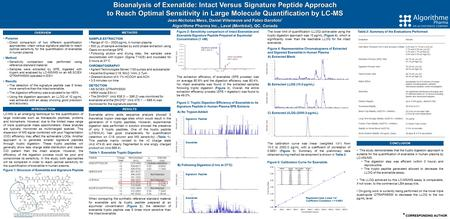 * CORRESPONDING AUTHOR Bioanalysis of Exenatide: Intact Versus Signature Peptide Approach to Reach Optimal Sensitivity in Large Molecule Quantification.
