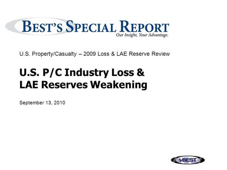 U.S. P/C Industry Loss & LAE Reserves Weakening September 13, 2010 U.S. Property/Casualty – 2009 Loss & LAE Reserve Review.