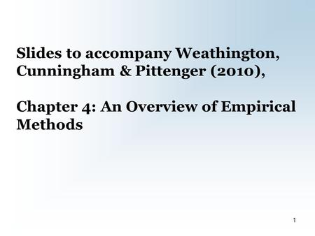 Slides to accompany Weathington, Cunningham & Pittenger (2010), Chapter 4: An Overview of Empirical Methods 1.