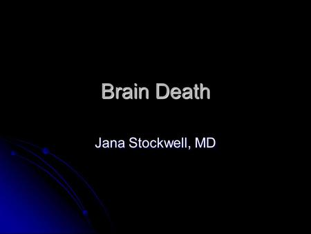 Brain Death Jana Stockwell, MD.