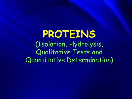 PROTEINS (Isolation, Hydrolysis, Qualitative Tests and Quantitative Determination)