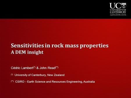Sensitivities in rock mass properties A DEM insight Cédric Lambert (*) & John Read (**) (*) University of Canterbury, New Zealand (**) CSIRO - Earth Science.