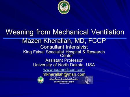 Weaning from Mechanical Ventilation Mazen Kherallah, MD, FCCP Consultant Intensivist King Faisal Specialist Hospital & Research Center Assistant Professor.