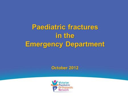 Paediatric fractures in the Emergency Department October 2012