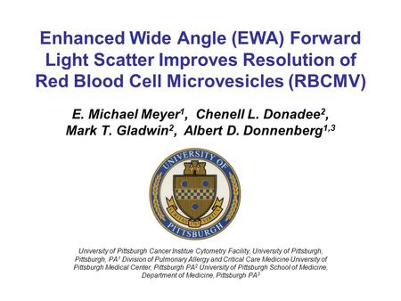 Enhanced Wide Angle (EWA) Forward Light Scatter Improves Resolution of Red Blood Cell Microvesicles (RBCMV) E. Michael Meyer 1, Chenell L. Donadee 2, Mark.
