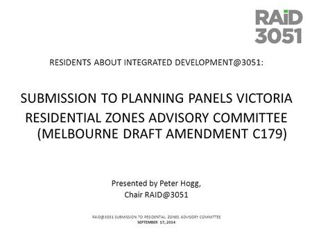 SUBMISSION TO RESIDENTIAL ZONES ADVISORY COMMITTEE SEPTEMBER 17, 2014 RESIDENTS ABOUT INTEGRATED SUBMISSION TO PLANNING PANELS.