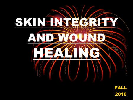 SKIN INTEGRITY AND WOUND HEALING FALL 2010. SKIN STRUCTURE EPIDERMIS Outermost Layer Barrier-restricts water loss Prevents fluids, pathogens and chemicals.