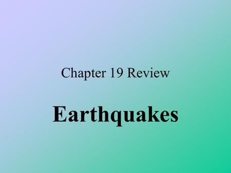 Chapter 19 Review Earthquakes.