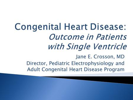 Jane E. Crosson, MD Director, Pediatric Electrophysiology and Adult Congenital Heart Disease Program.