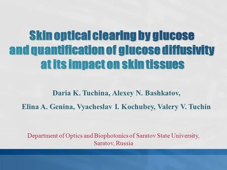 Daria K. Tuchina, Alexey N. Bashkatov, Elina A. Genina, Vyacheslav I. Kochubey, Valery V. Tuchin Department of Optics and Biophotonics of Saratov State.