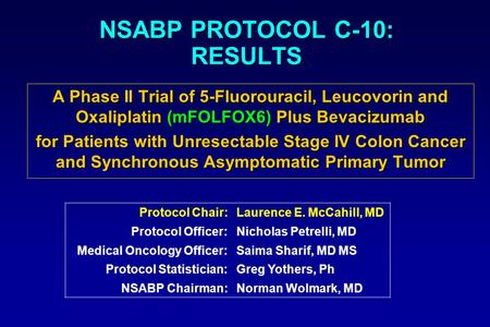NSABP PROTOCOL C-10: RESULTS A Phase II Trial of 5-Fluorouracil, Leucovorin and Oxaliplatin (mFOLFOX6) Plus Bevacizumab for Patients with Unresectable.