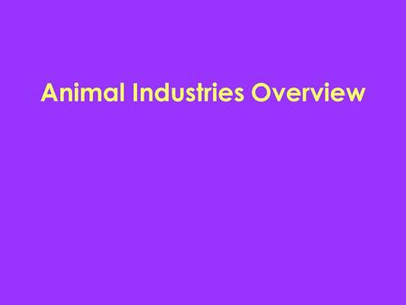 Animal Industries Overview. Economic Impact (1999) Greater than $208 billion in farm receipts U.S. : $97 billion industry in livestock Top four states.