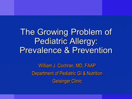 The Growing Problem of Pediatric Allergy: Prevalence & Prevention William J. Cochran, MD, FAAP Department of Pediatric GI & Nutrition Geisinger Clinic.