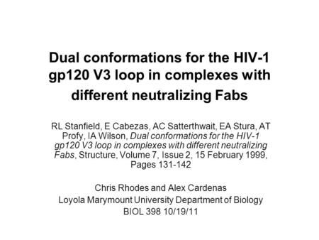 Dual conformations for the HIV-1 gp120 V3 loop in complexes with different neutralizing Fabs RL Stanfield, E Cabezas, AC Satterthwait, EA Stura, AT Profy,