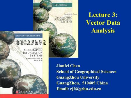 Lecture 3: Vector Data Analysis Jianfei Chen School of Geographical Sciences GuangZhou University GuangZhou, 510405 China