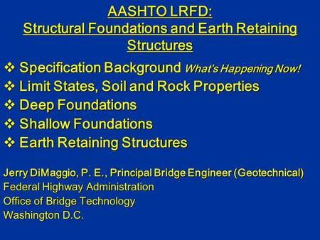AASHTO LRFD: Structural Foundations and Earth Retaining Structures  Specification Background What's Happening Now!  Limit States, Soil and Rock Properties.