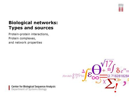 Biological networks: Types and sources Protein-protein interactions, Protein complexes, and network properties.