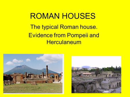 The typical Roman house. Evidence from Pompeii and Herculaneum