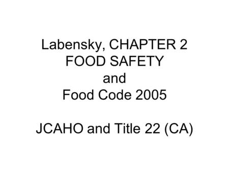 Labensky, CHAPTER 2 FOOD SAFETY and Food Code 2005 JCAHO and Title 22 (CA)