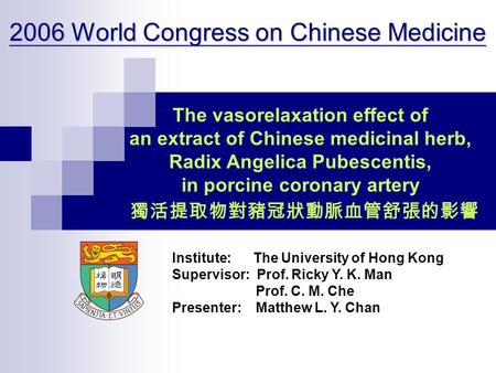 The vasorelaxation effect of an extract of Chinese medicinal herb, Radix Angelica Pubescentis, in porcine coronary artery Institute: The University of.