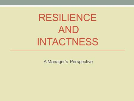 RESILIENCE AND INTACTNESS A Manager's Perspective.