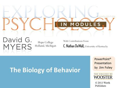 PowerPoint® Presentation by Jim Foley The Biology of Behavior © 2013 Worth Publishers.