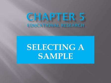 SELECTING A SAMPLE. To Define sampling in both: QUALITATIVE RESEARCH & QUANTITATIVE RESEARCH.