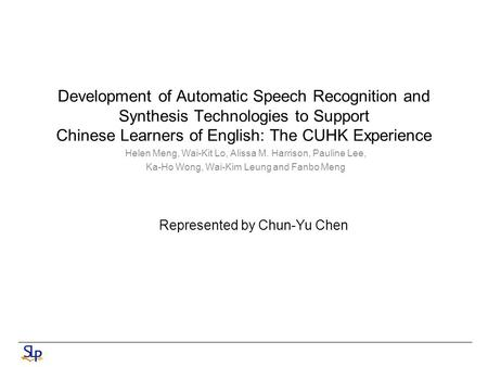 Development of Automatic Speech Recognition and Synthesis Technologies to Support Chinese Learners of English: The CUHK Experience Helen Meng, Wai-Kit.