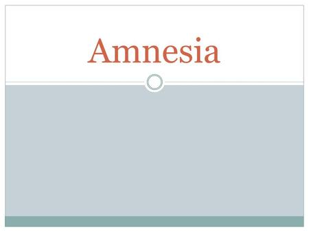 Amnesia. What is amnesia ? Causes of amnesia Retrograde vs. Anterograde amnesia Other Types of Amnesia How is Amnesia diagnosed ? Treatment Example of.