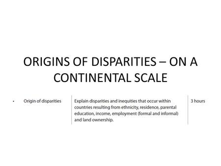 ORIGINS OF DISPARITIES – ON A CONTINENTAL SCALE. AFRICA 6% Earth's total surface area. 20% land mass. 1.1 billion popn. 15% world popn. 40% urban popn.