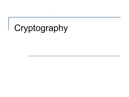 Cryptography. 2 Objectives Explain common terms used in the field of cryptography Outline what mechanisms constitute a strong cryptosystem Demonstrate.