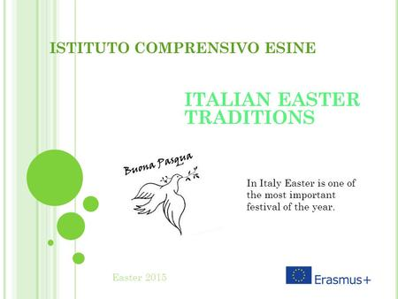 ISTITUTO COMPRENSIVO ESINE ITALIAN EASTER TRADITIONS Easter 2015 In Italy Easter is one of the most important festival of the year.