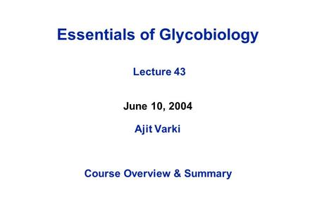 Essentials of Glycobiology Lecture 43 June 10, 2004 Ajit Varki