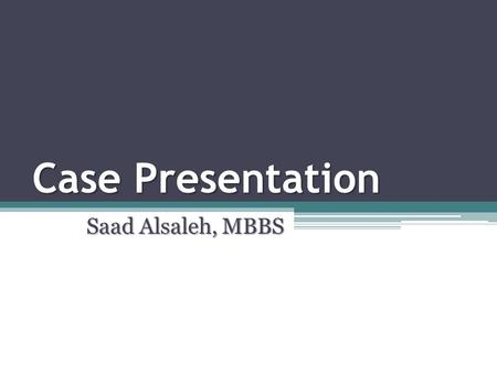 Case Presentation Saad Alsaleh, MBBS. History 23 year old single Saudi lady, medically free Referred from a private hospital & presented to ER C/O: