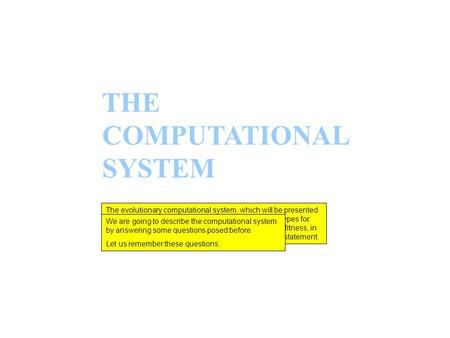 THE COMPUTATIONAL SYSTEM The evolutionary computational system, which will be presented now, performs calls to the root formula, creates genotypes for.
