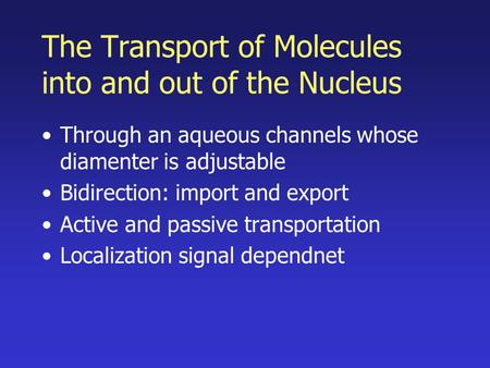 The Transport of Molecules into and out of the Nucleus Through an aqueous channels whose diamenter is adjustable Bidirection: import and export Active.