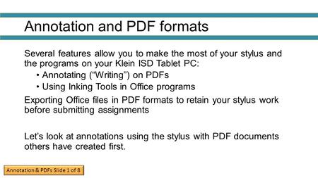 "Annotation and PDF formats Several features allow you to make the most of your stylus and the programs on your Klein ISD Tablet PC: Annotating (""Writing"")"
