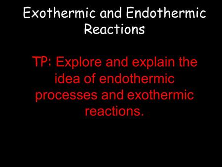Exothermic and Endothermic Reactions TP: Explore and explain the idea of endothermic processes and exothermic reactions. © Teachable. Some rights reserved.