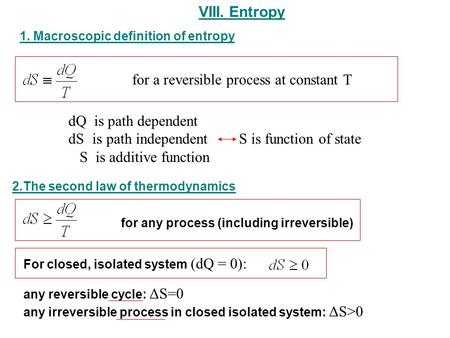 VIII. Entropy for a reversible process at constant T dQ is path dependent dS is path independent S is function of state S is additive function for any.