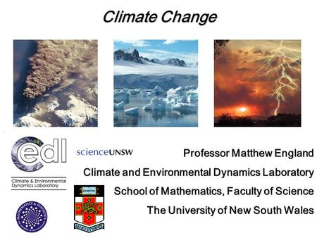 Climate Change Professor Matthew England Climate and Environmental Dynamics Laboratory School of Mathematics, Faculty of Science The University of New.