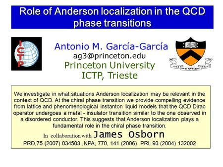 Role of Anderson localization in the QCD phase transitions Antonio M. García-García Princeton University ICTP, Trieste We investigate.