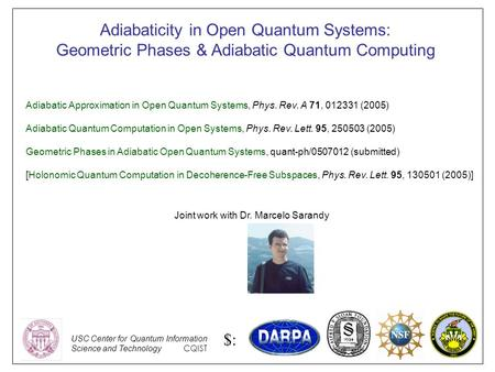 Adiabaticity in Open Quantum Systems: Geometric Phases & Adiabatic Quantum Computing Joint work with Dr. Marcelo Sarandy Adiabatic Approximation in Open.