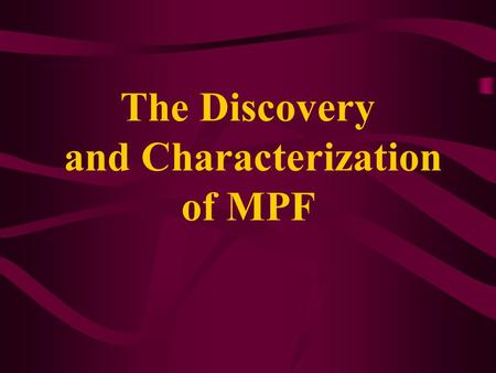 The Discovery and Characterization of MPF. Yoshio Masui(Toronto University) and Clement Market(Yale University) I The processes of germinal vesicle breakdown.