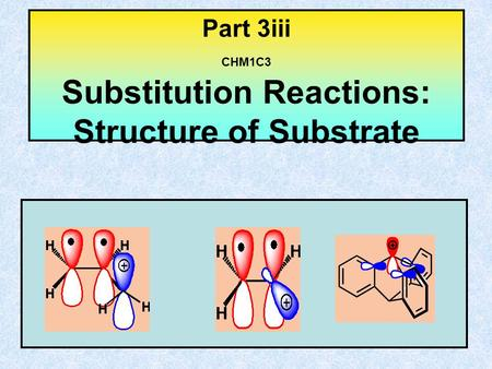 Part 3iii CHM1C3 Substitution Reactions: Structure of Substrate.