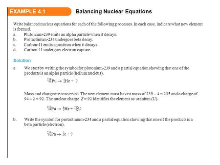 EXAMPLE 4.1Balancing Nuclear Equations Write balanced nuclear equations for each of the following processes. In each case, indicate what new element is.