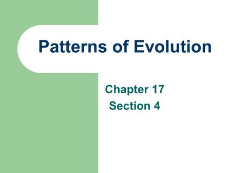 Patterns of Evolution Chapter 17 Section 4.