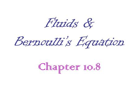 Fluids & Bernoulli's Equation Chapter 10.8. Flow of Fluids There are two types of flow that fluids can undergo; Laminar flow Turbulent flow.