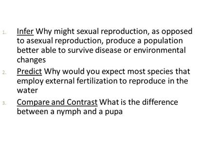 Infer Why might sexual reproduction, as opposed to asexual reproduction, produce a population better able to survive disease or environmental changes.