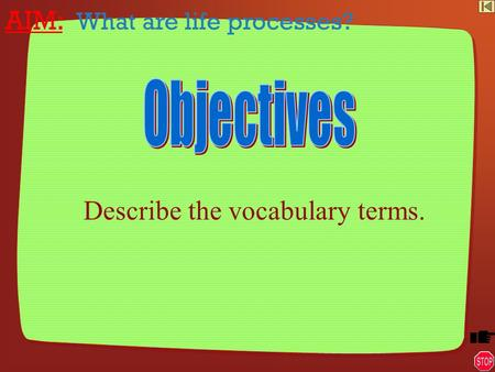 AIM: What are life processes? Describe the vocabulary terms.