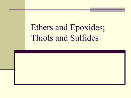 Ethers and Epoxides; Thiols and Sulfides. 2 Symetrical Ethers Diethyl ether prepared industrially by sulfuric acid– catalyzed dehydration of ethanol –